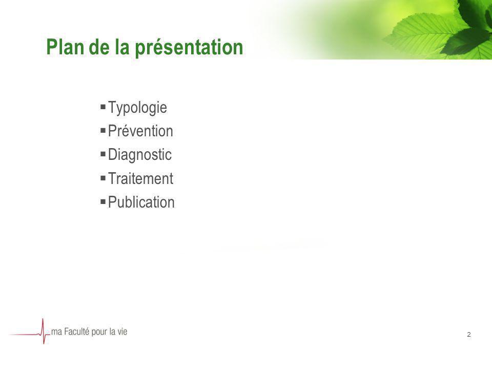 2 Plan de la présentation Typologie Prévention Diagnostic Traitement Publication
