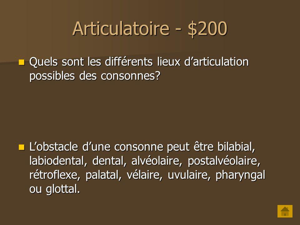 Articulatoire - $100 Quels sont les différents modes darticulation des consonnes? La consonne peut être occlusive, nasale, roulée, battue, fricative,