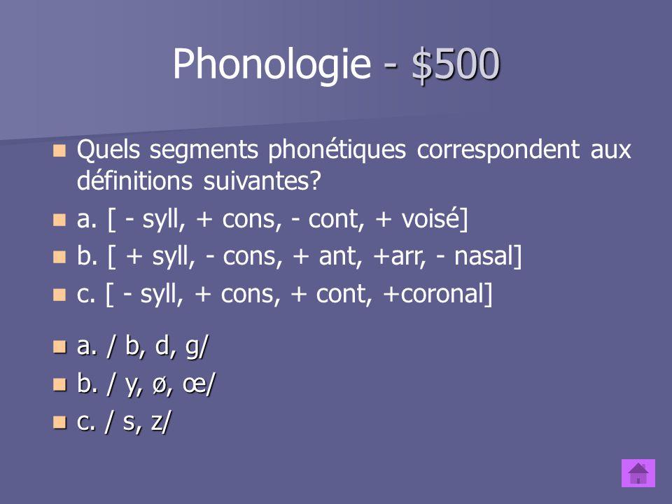 - $400 Phonologie - $400 Exprimez la règle suivante sous sa forme logique: Exprimez la règle suivante sous sa forme logique: Une consonne occlusive pe