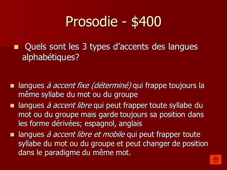 Prosodie - $300 Quels sont les deux grands principes de la théorie prosodique de Martin? La structure prosodique est liée à la structure syntaxique La