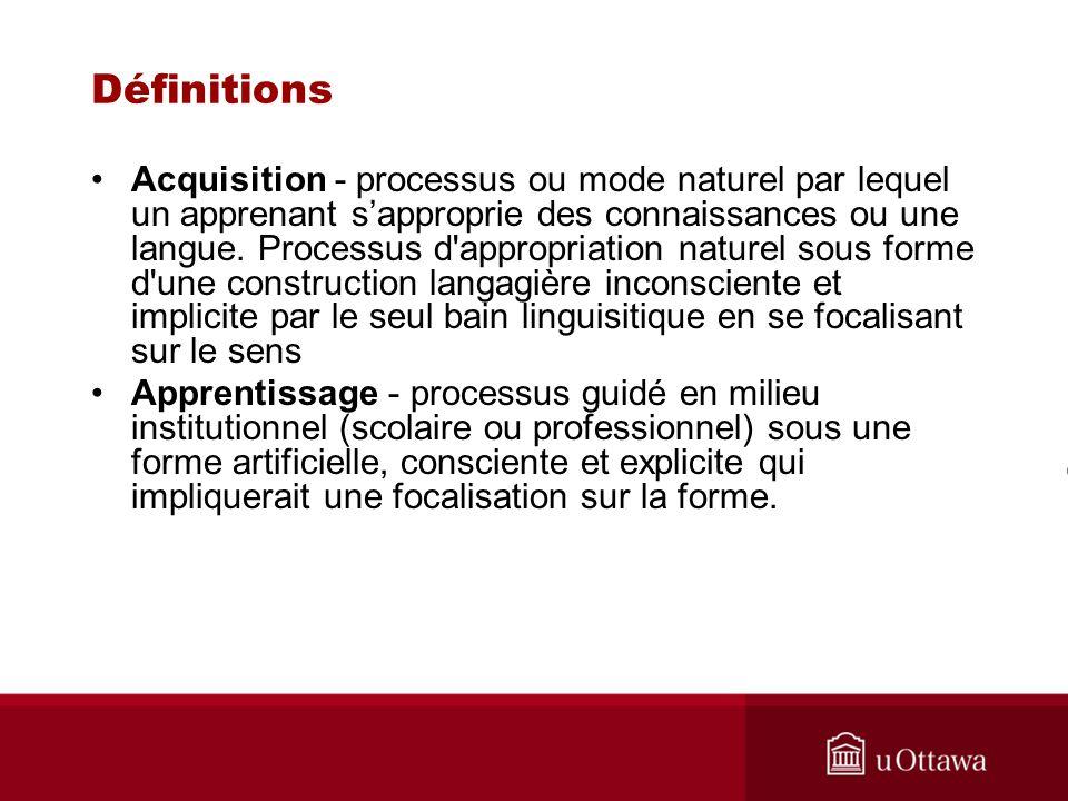 Définitions Acquisition - processus ou mode naturel par lequel un apprenant sapproprie des connaissances ou une langue. Processus d'appropriation natu