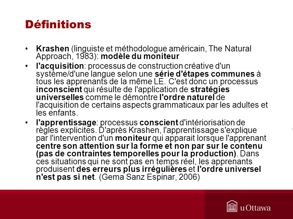 Définitions Krashen (linguiste et méthodologue américain, The Natural Approach, 1983): modèle du moniteur l'acquisition: processus de construction cré