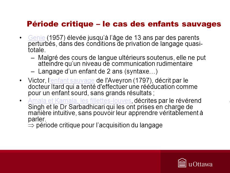 Période critique – le cas des enfants sauvages Genie (1957) élevée jusquà lâge de 13 ans par des parents perturbés, dans des conditions de privation d