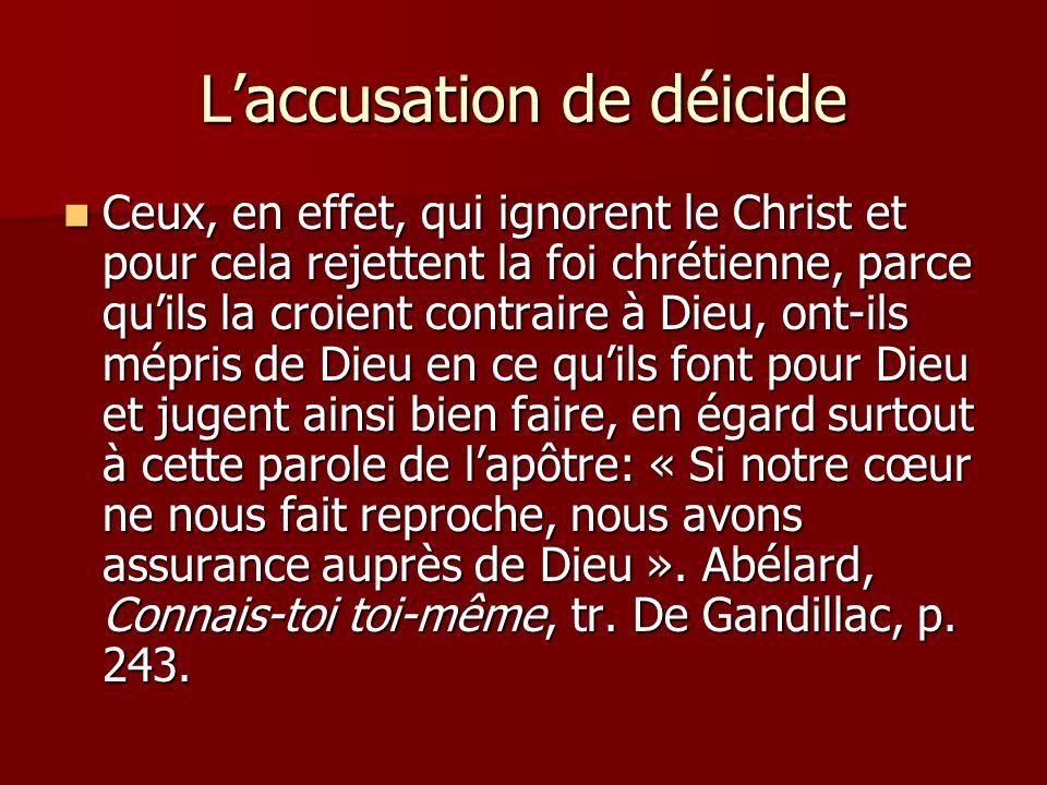 Laccusation de déicide Ceux, en effet, qui ignorent le Christ et pour cela rejettent la foi chrétienne, parce quils la croient contraire à Dieu, ont-i