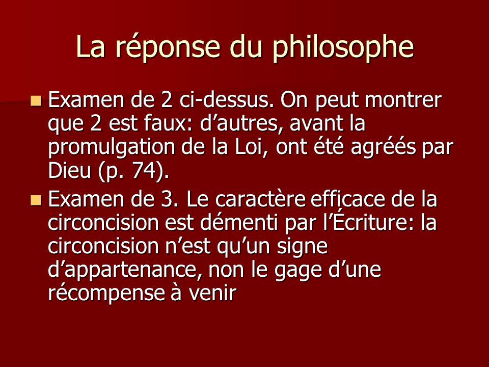 La réponse du philosophe Examen de 2 ci-dessus. On peut montrer que 2 est faux: dautres, avant la promulgation de la Loi, ont été agréés par Dieu (p.