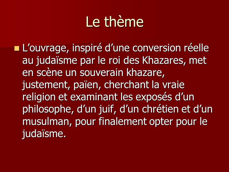 Le thème Louvrage, inspiré dune conversion réelle au judaïsme par le roi des Khazares, met en scène un souverain khazare, justement, païen, cherchant