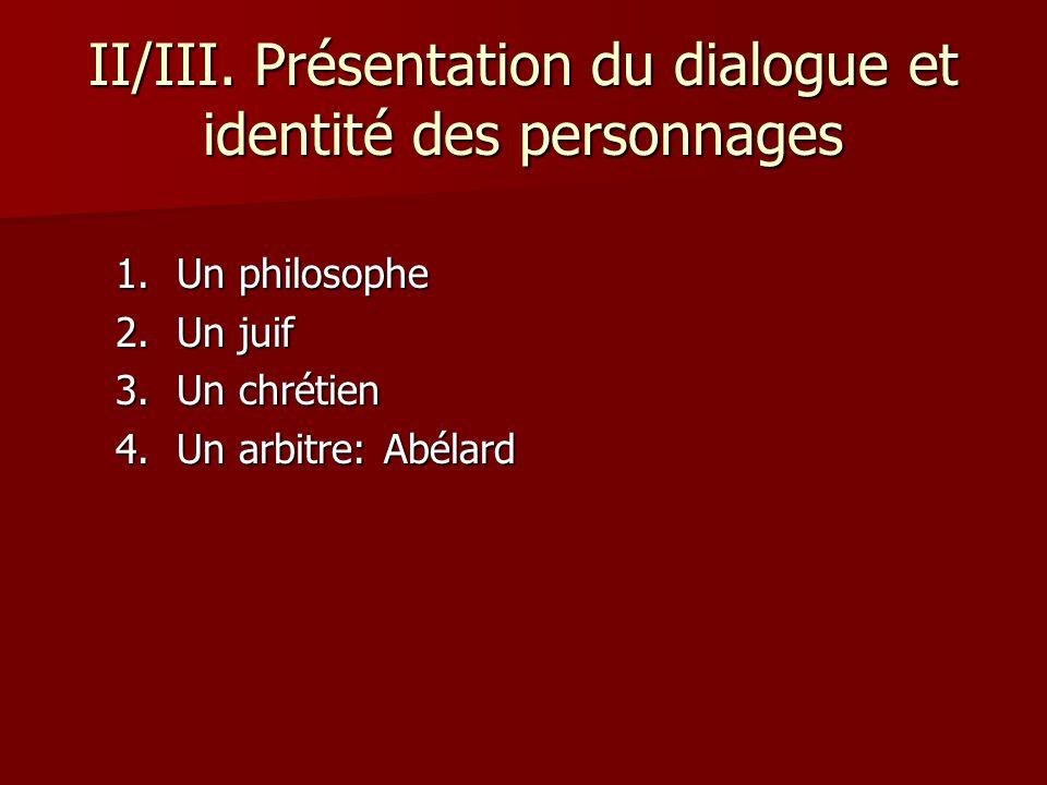 II/III. Présentation du dialogue et identité des personnages 1.Un philosophe 2.Un juif 3.Un chrétien 4.Un arbitre: Abélard