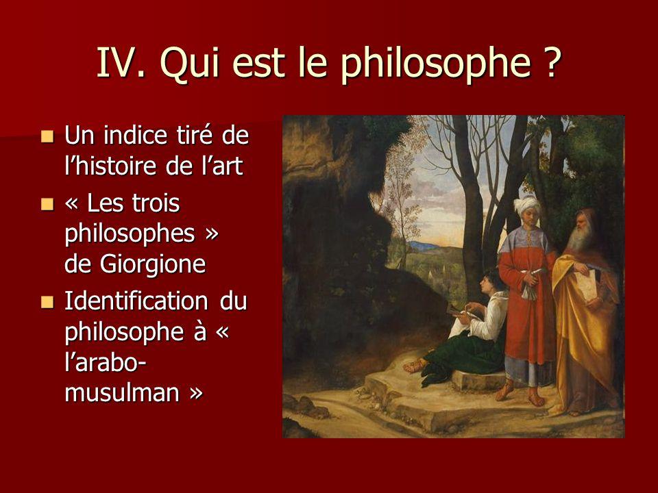IV. Qui est le philosophe ? Un indice tiré de lhistoire de lart Un indice tiré de lhistoire de lart « Les trois philosophes » de Giorgione « Les trois