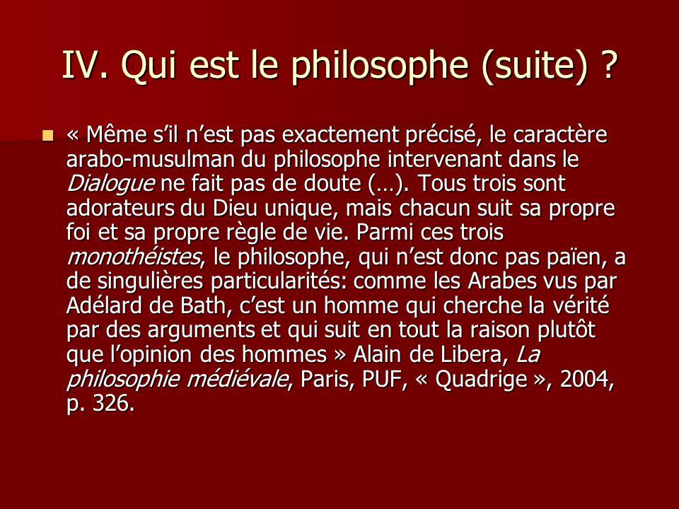 IV. Qui est le philosophe (suite) ? « Même sil nest pas exactement précisé, le caractère arabo-musulman du philosophe intervenant dans le Dialogue ne
