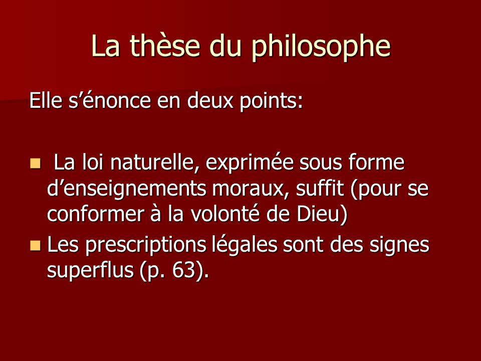 La thèse du philosophe Elle sénonce en deux points: La loi naturelle, exprimée sous forme denseignements moraux, suffit (pour se conformer à la volont