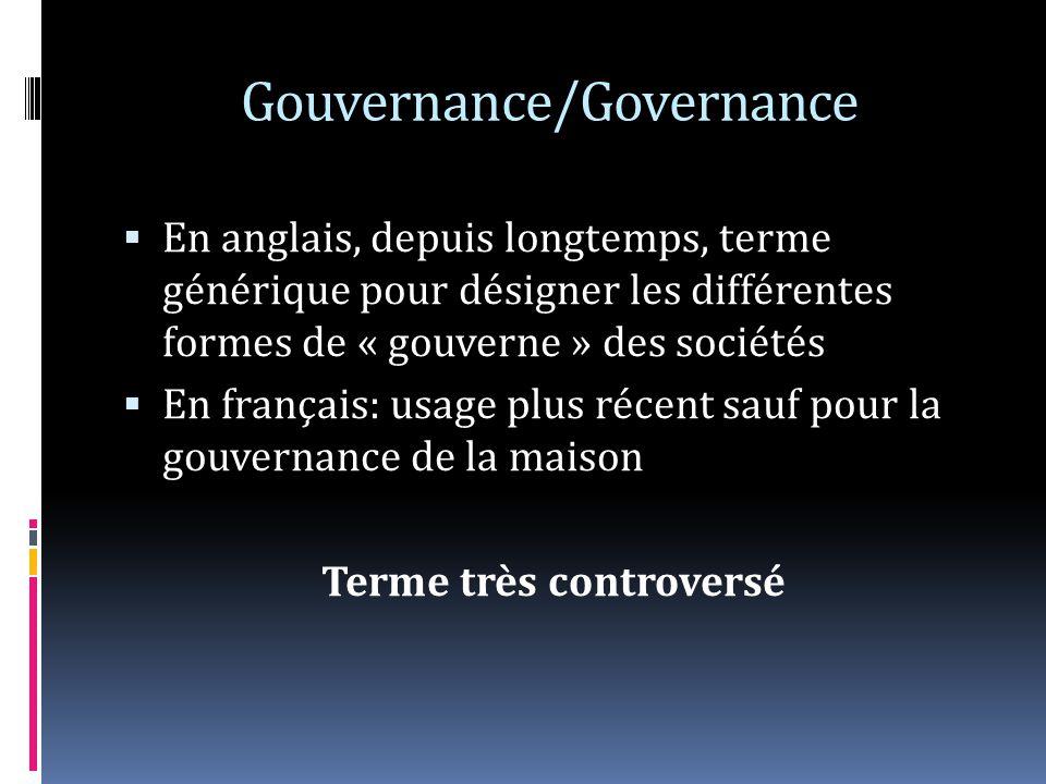 Gouvernance/Governance En anglais, depuis longtemps, terme générique pour désigner les différentes formes de « gouverne » des sociétés En français: usage plus récent sauf pour la gouvernance de la maison Terme très controversé