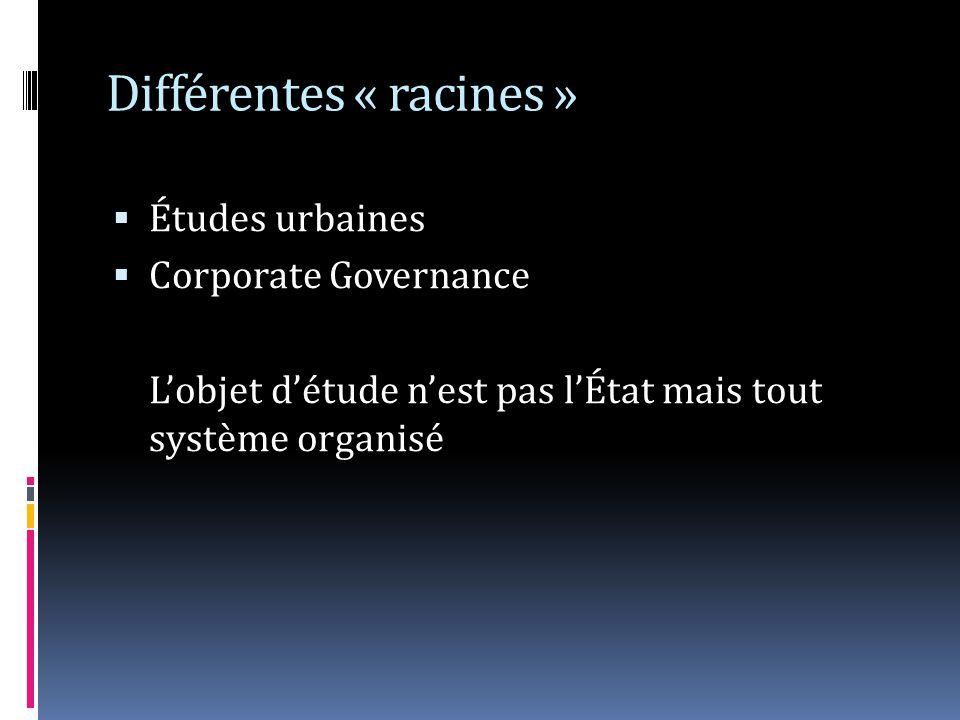 Différentes « racines » Études urbaines Corporate Governance Lobjet détude nest pas lÉtat mais tout système organisé