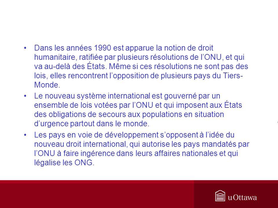 Dans les années 1990 est apparue la notion de droit humanitaire, ratifiée par plusieurs résolutions de lONU, et qui va au-delà des États. Même si ces