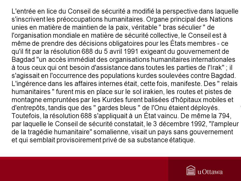 L'entrée en lice du Conseil de sécurité a modifié la perspective dans laquelle s'inscrivent les préoccupations humanitaires. Organe principal des Nati