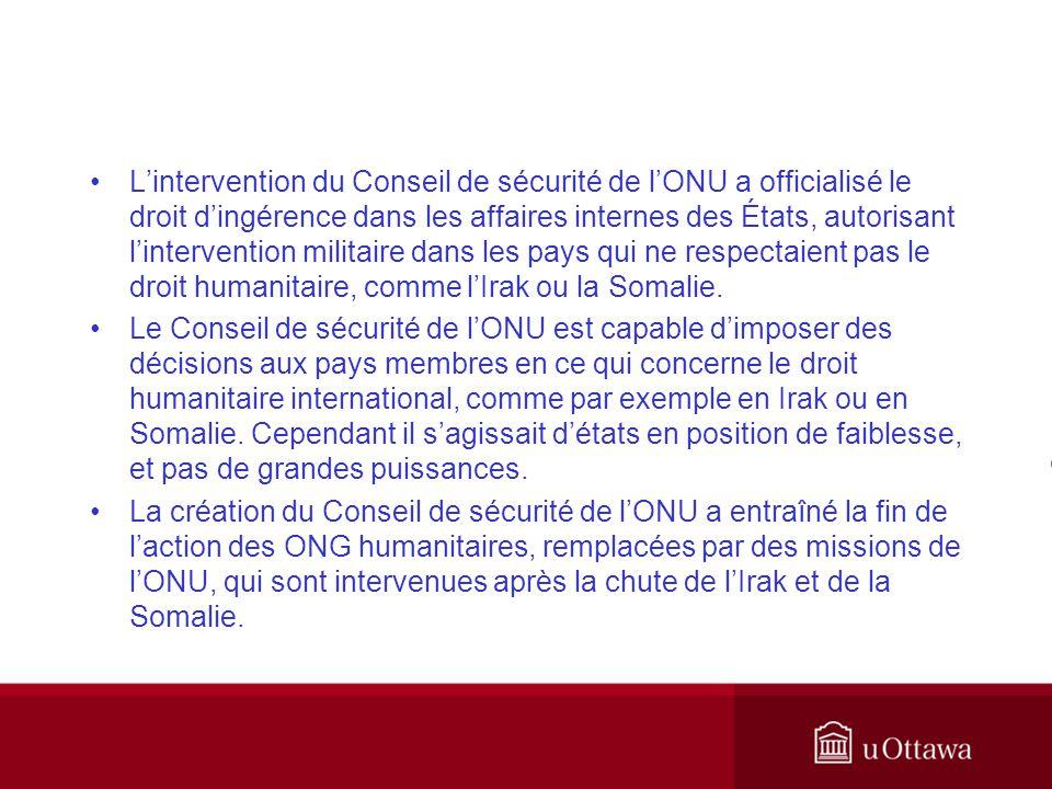 Lintervention du Conseil de sécurité de lONU a officialisé le droit dingérence dans les affaires internes des États, autorisant lintervention militair