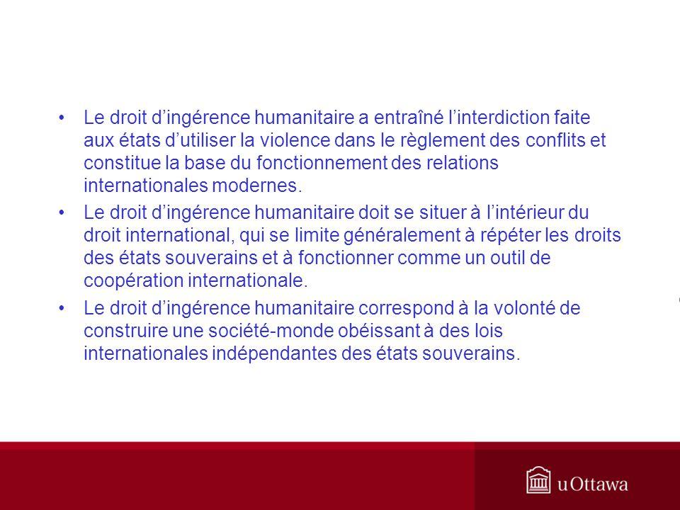 Le droit dingérence humanitaire a entraîné linterdiction faite aux états dutiliser la violence dans le règlement des conflits et constitue la base du