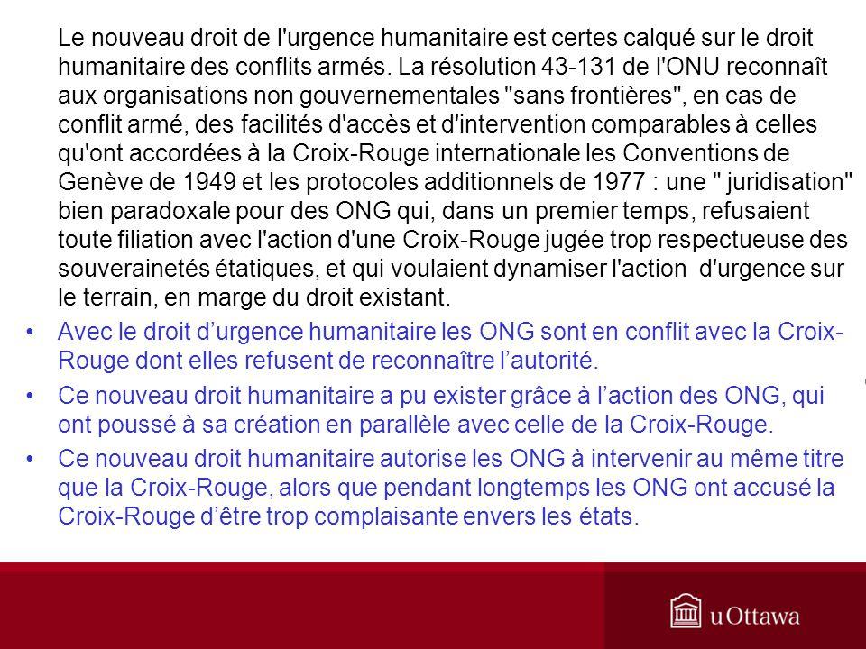 Le nouveau droit de l'urgence humanitaire est certes calqué sur le droit humanitaire des conflits armés. La résolution 43-131 de l'ONU reconnaît aux o
