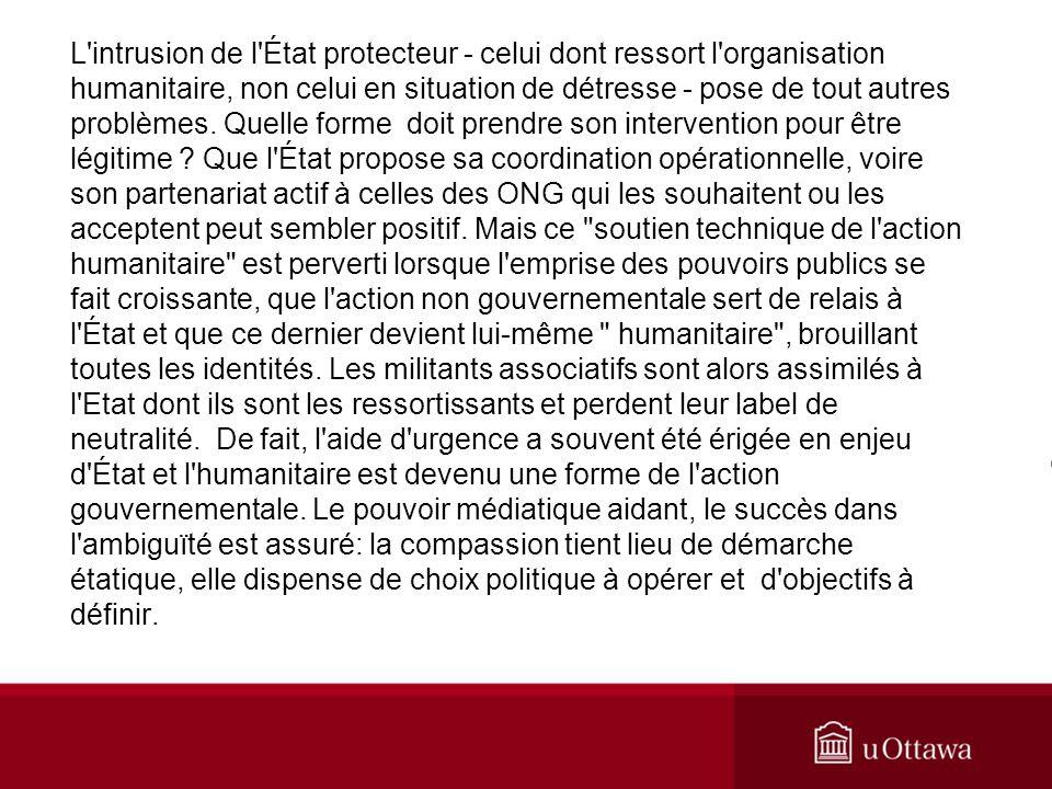 L'intrusion de l'État protecteur - celui dont ressort l'organisation humanitaire, non celui en situation de détresse - pose de tout autres problèmes.