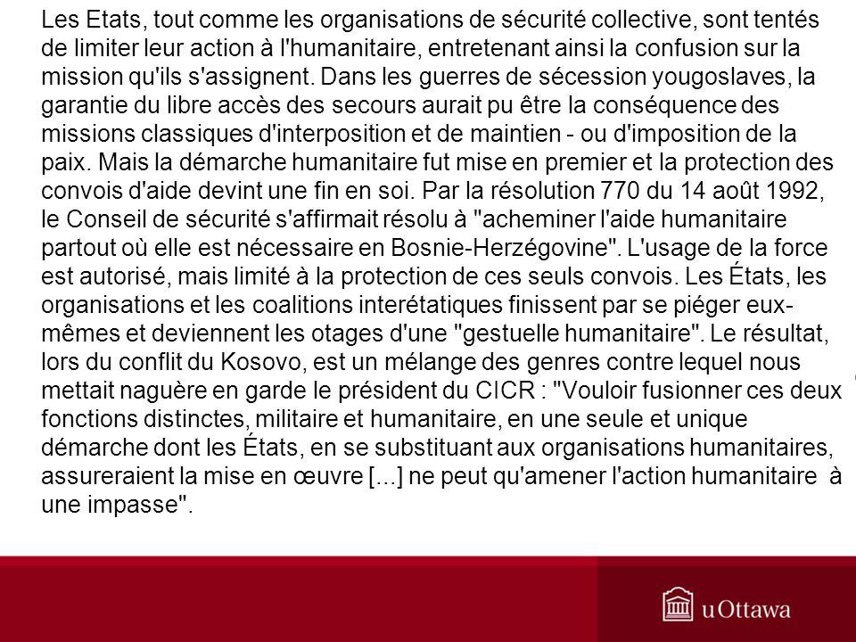 Les Etats, tout comme les organisations de sécurité collective, sont tentés de limiter leur action à l'humanitaire, entretenant ainsi la confusion sur