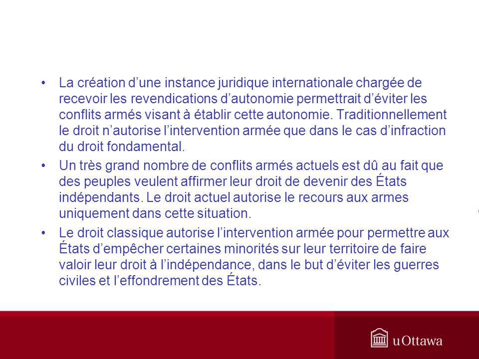 La création dune instance juridique internationale chargée de recevoir les revendications dautonomie permettrait déviter les conflits armés visant à é