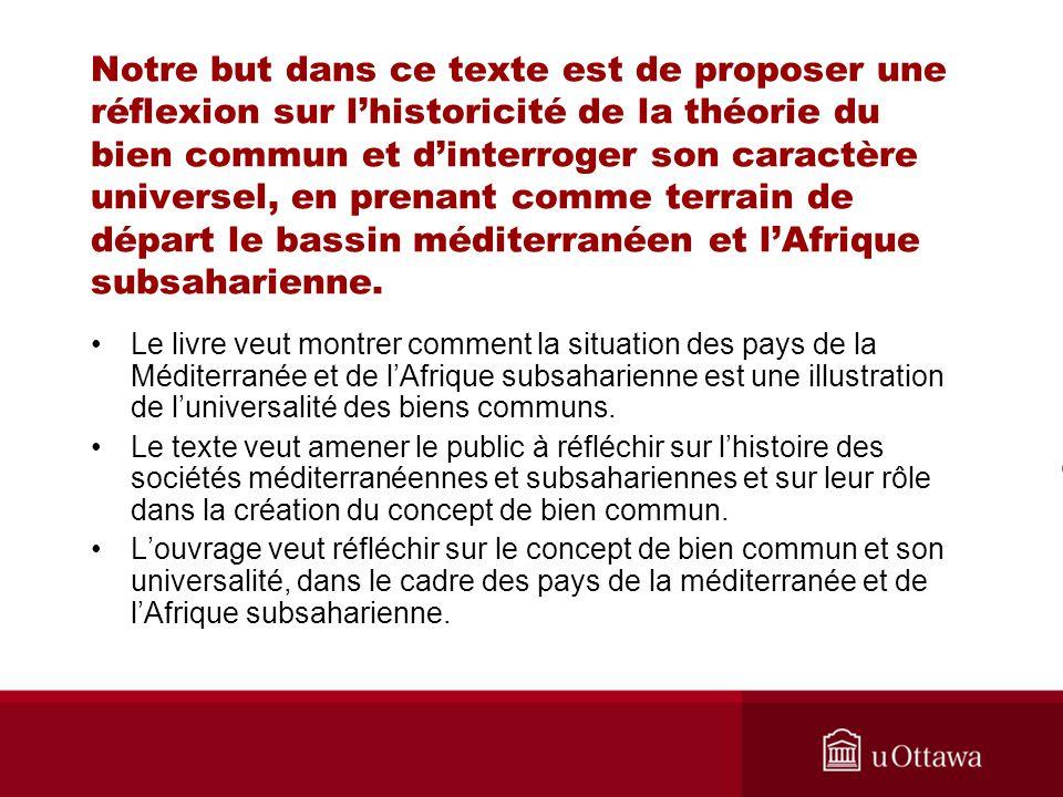Notre but dans ce texte est de proposer une réflexion sur lhistoricité de la théorie du bien commun et dinterroger son caractère universel, en prenant comme terrain de départ le bassin méditerranéen et lAfrique subsaharienne.