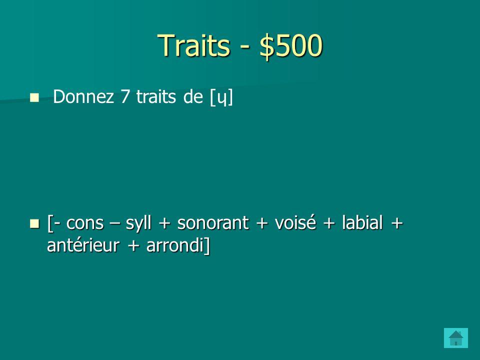 Traits - $400 Quel est le trait commun aux phonèmes de chacune des séries suivantes.