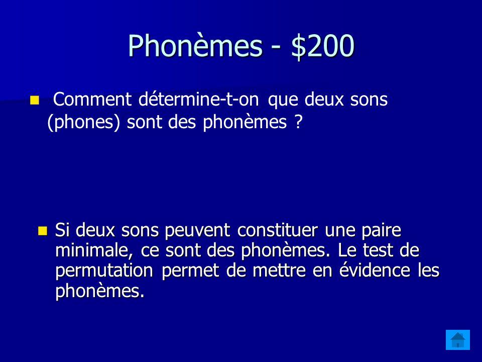Phonèmes - $100 Quelle est la différence entre un phonème et un phone.