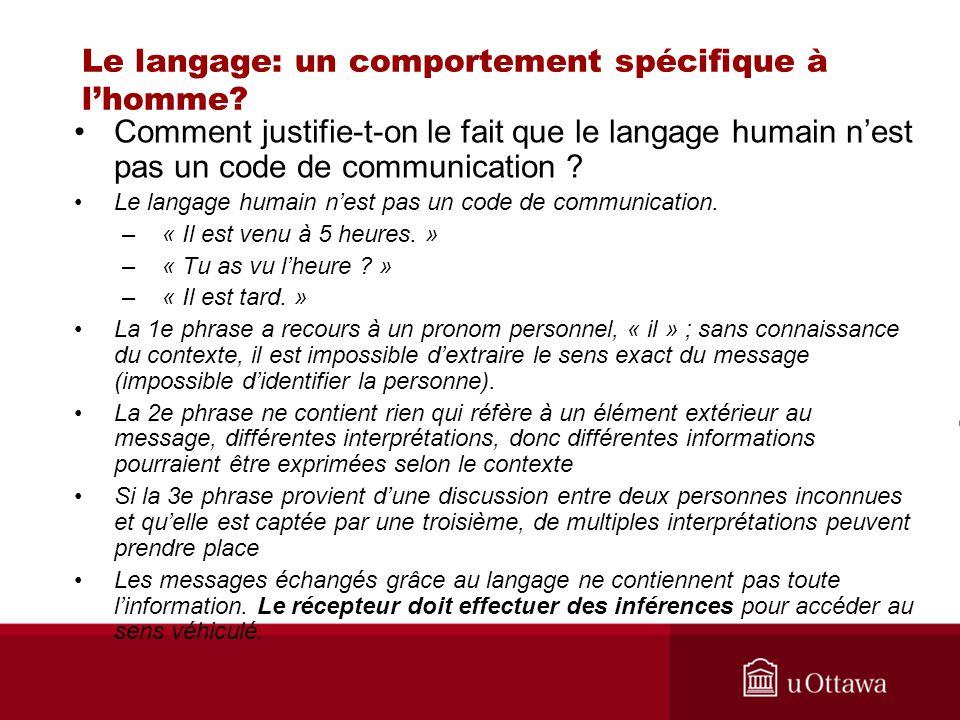 Le langage: un comportement spécifique à lhomme? Comment justifie-t-on le fait que le langage humain nest pas un code de communication ? Le langage hu