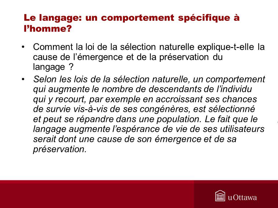 Le langage: un comportement spécifique à lhomme? Comment la loi de la sélection naturelle explique-t-elle la cause de lémergence et de la préservation