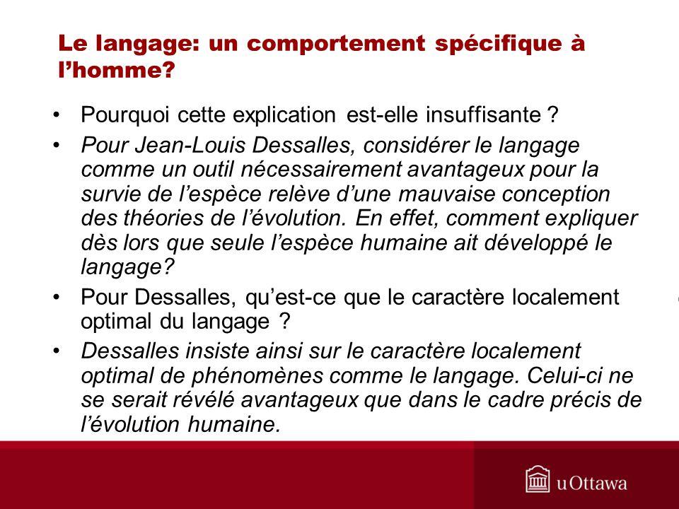 Le langage: un comportement spécifique à lhomme? Pourquoi cette explication est-elle insuffisante ? Pour Jean-Louis Dessalles, considérer le langage c