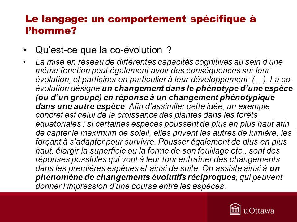 Le langage: un comportement spécifique à lhomme? Quest-ce que la co-évolution ? La mise en réseau de différentes capacités cognitives au sein dune mêm