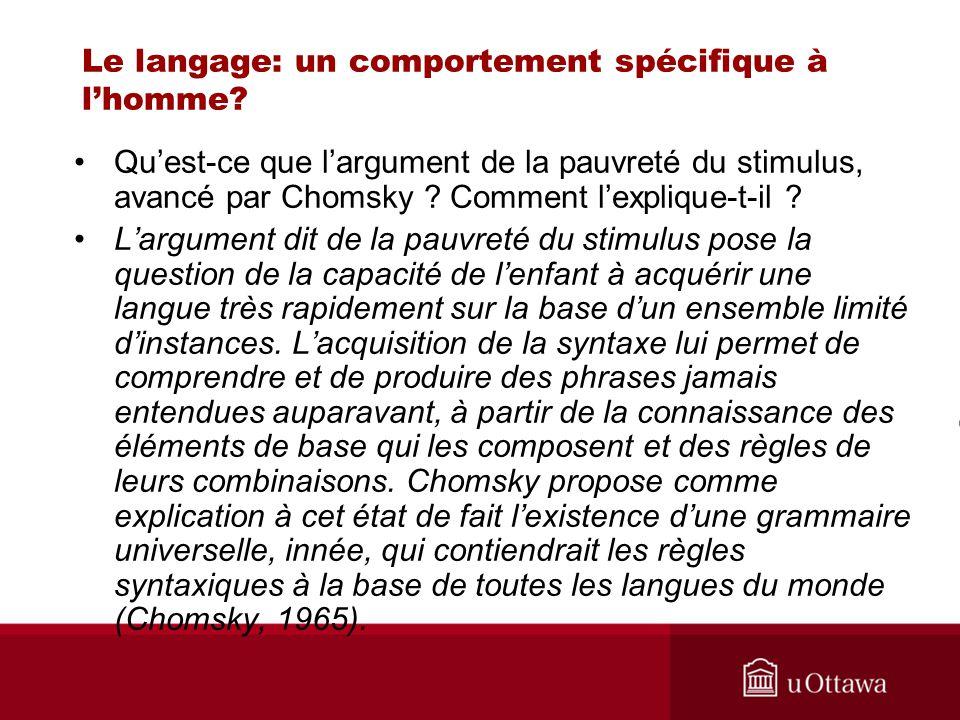 Le langage: un comportement spécifique à lhomme? Quest-ce que largument de la pauvreté du stimulus, avancé par Chomsky ? Comment lexplique-t-il ? Larg