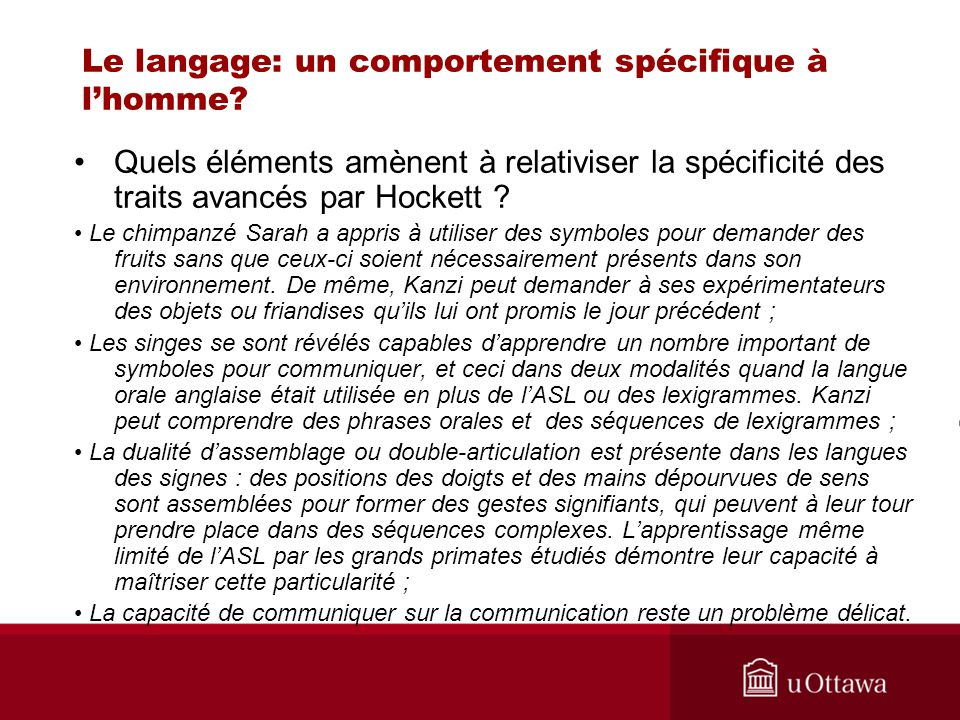 Le langage: un comportement spécifique à lhomme? Quels éléments amènent à relativiser la spécificité des traits avancés par Hockett ? Le chimpanzé Sar