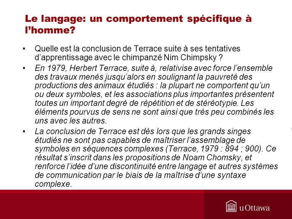 Le langage: un comportement spécifique à lhomme? Quelle est la conclusion de Terrace suite à ses tentatives dapprentissage avec le chimpanzé Nim Chimp