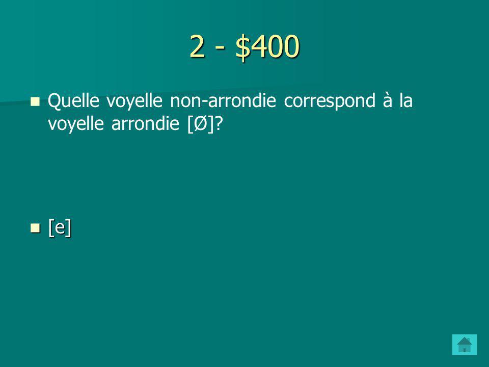 2 - $300 Quelle voyelle arrondie correspond à la voyelle non-arrondie [i]? [y] [y]