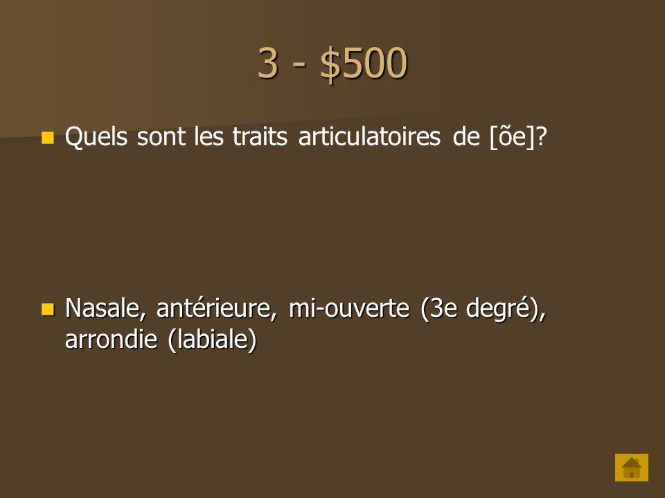 3 - $400 Quels sont les traits articulatoires de [ ].