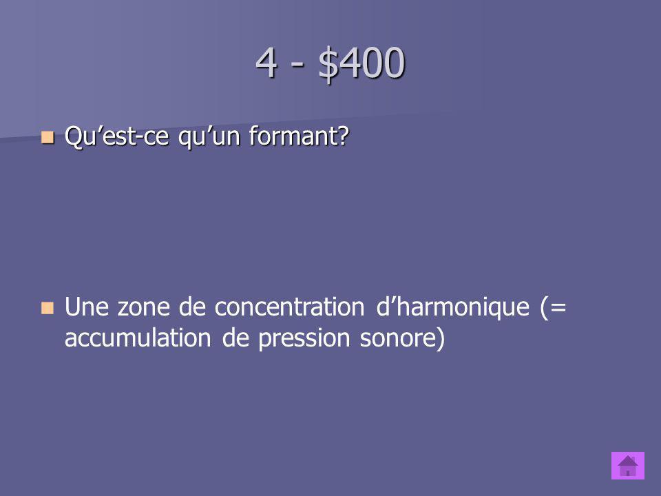 4 - $300 Quel est le corrélat articulatoire de F3? La position des lèvres (labialisation, arrondissement) La position des lèvres (labialisation, arron