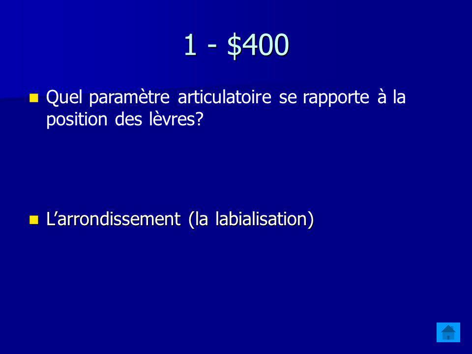 1 - $300 Quel paramètre articulatoire se rapporte à la position du voile du palais? La nasalité La nasalité