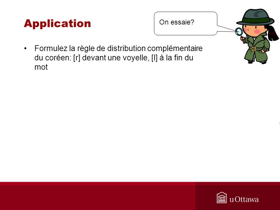 Application Formulez la règle de distribution complémentaire du coréen: [r] devant une voyelle, [l] à la fin du mot On essaie?