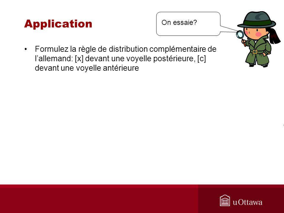 Application Formulez la règle de distribution complémentaire de lallemand: [x] devant une voyelle postérieure, [c] devant une voyelle antérieure On essaie?