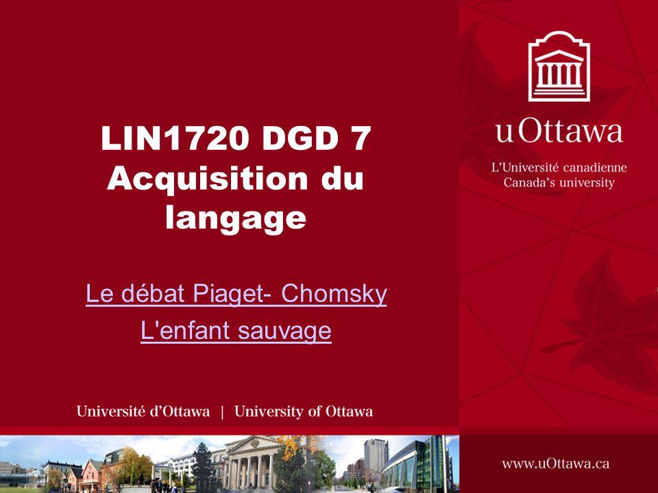 LIN1720 DGD 7 Acquisition du langage Le débat Piaget- Chomsky L enfant sauvage