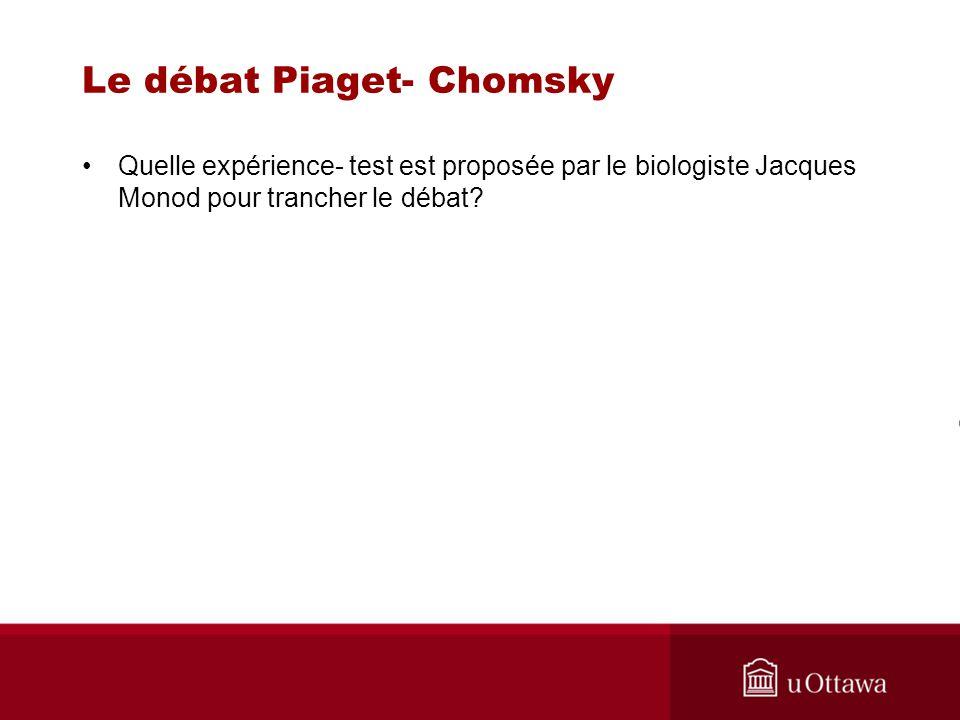 Le débat Piaget- Chomsky Quelle expérience- test est proposée par le biologiste Jacques Monod pour trancher le débat?