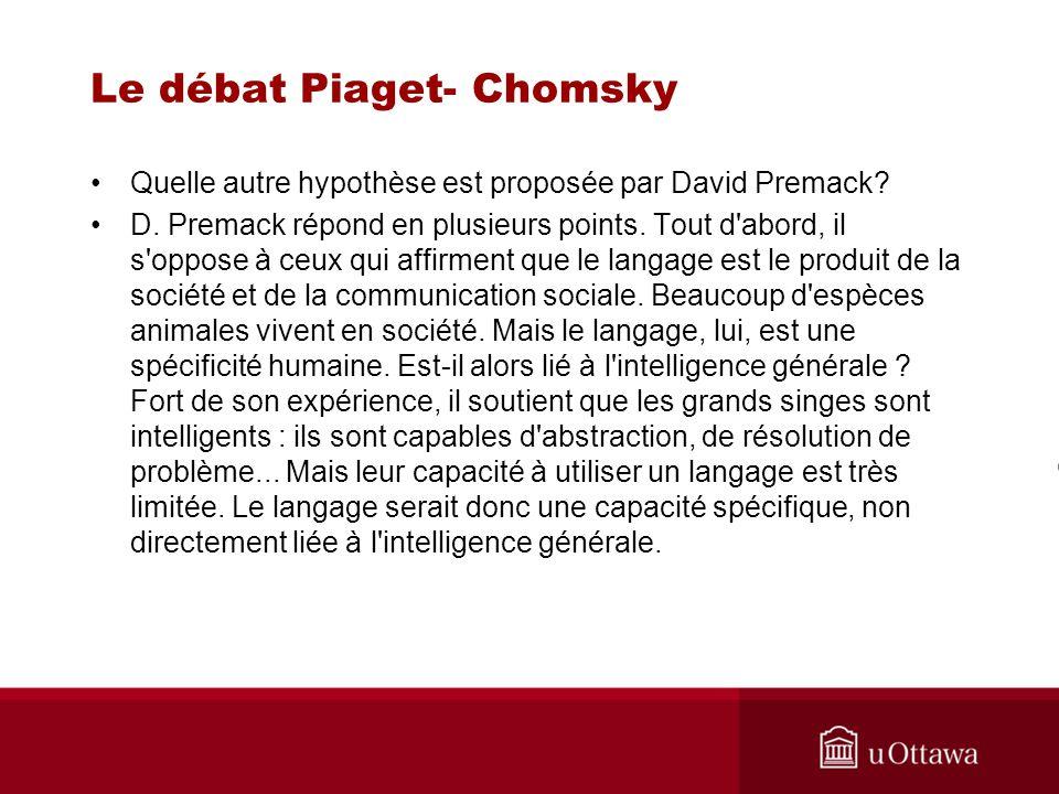 Le débat Piaget- Chomsky Quelle autre hypothèse est proposée par David Premack.