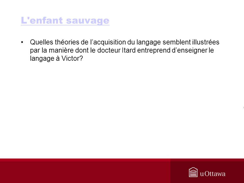 L enfant sauvage Quelles théories de lacquisition du langage semblent illustrées par la manière dont le docteur Itard entreprend denseigner le langage à Victor?