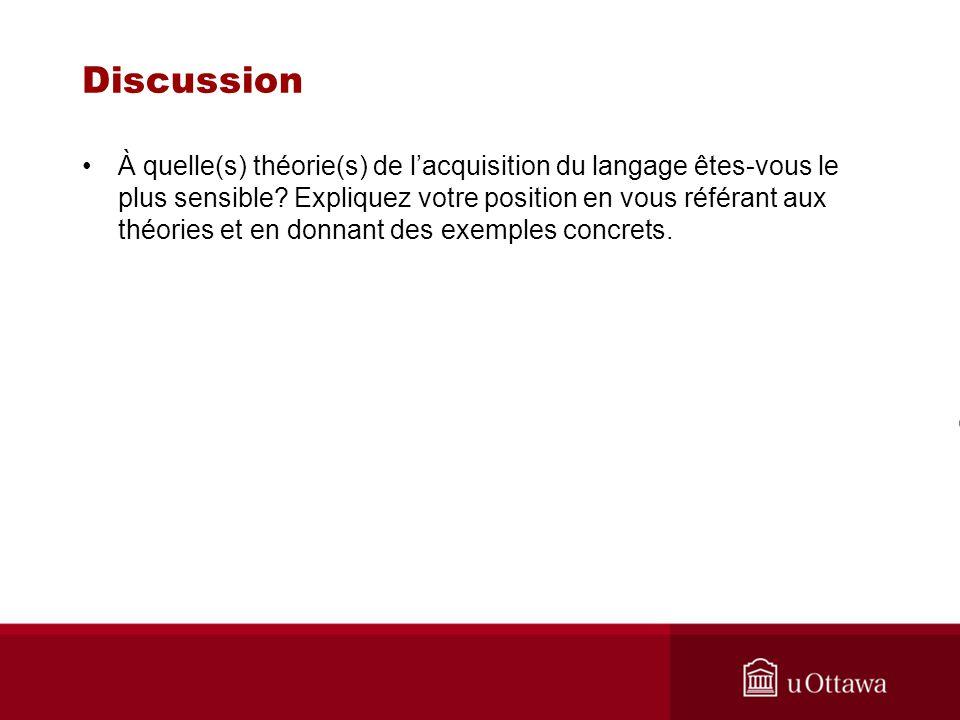 Discussion À quelle(s) théorie(s) de lacquisition du langage êtes-vous le plus sensible.