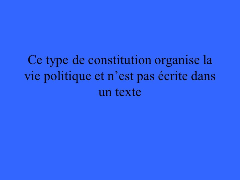Ce type de constitution organise la vie politique et nest pas écrite dans un texte