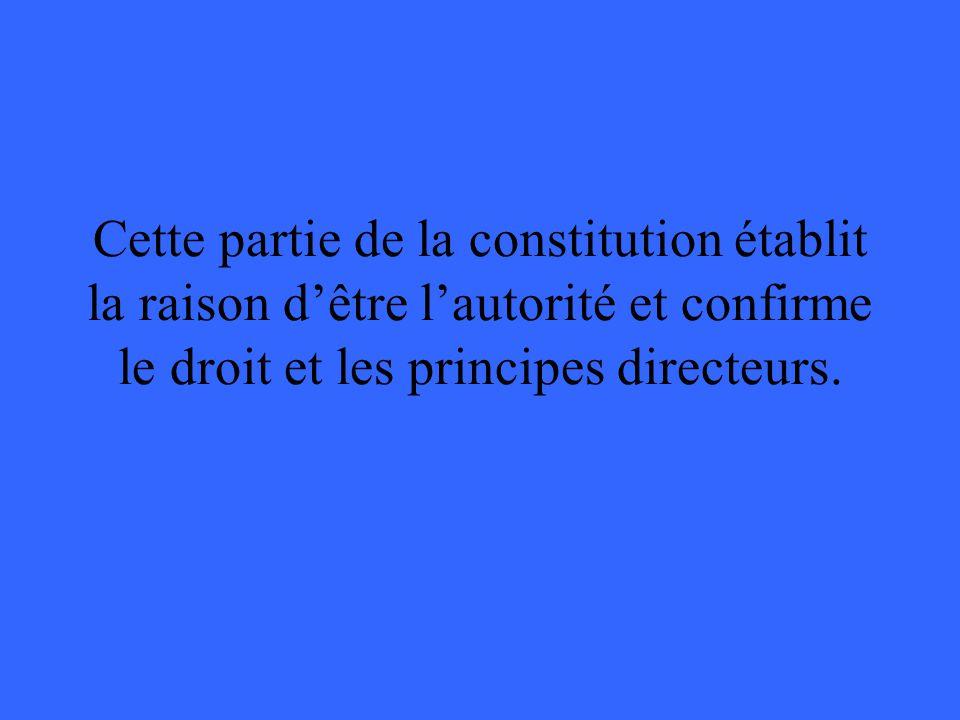 Cette partie de la constitution établit la raison dêtre lautorité et confirme le droit et les principes directeurs.