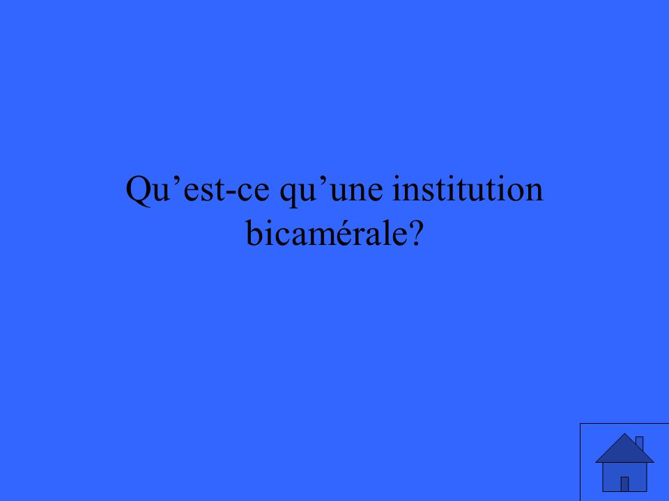 Quest-ce quune institution bicamérale?