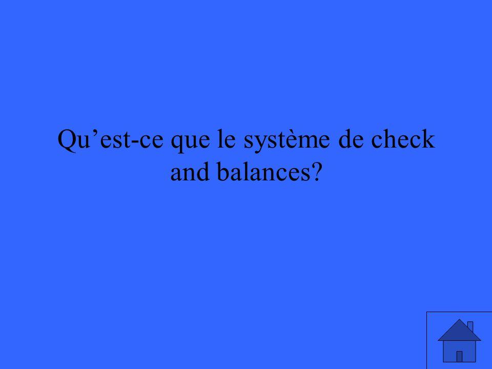 Quest-ce que le système de check and balances?