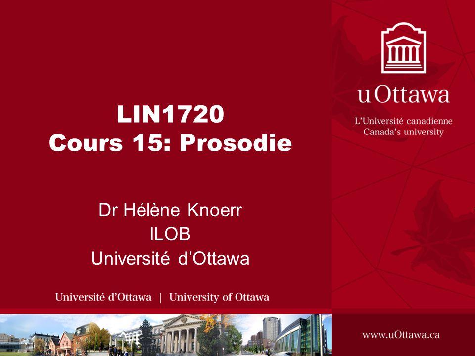 LIN1720 Cours 15: Prosodie Dr Hélène Knoerr ILOB Université dOttawa